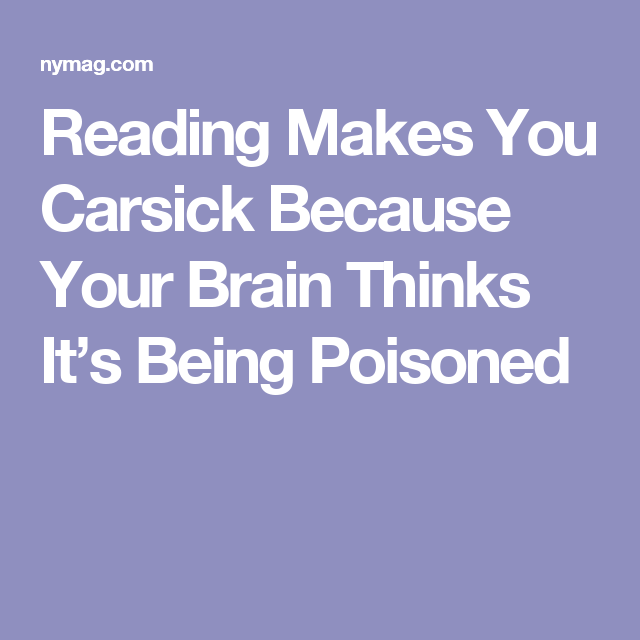USED - 9/8/2016 - Reading Makes You Carsick Because Your Brain Thinks It's Being Poisoned