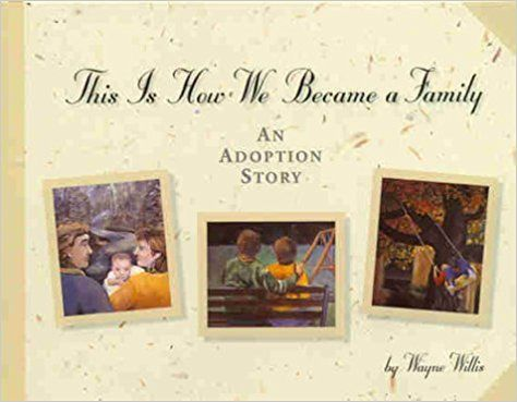 This is How We Became a Family: An Adoption Story: Wayne Willis Ph.D.: 9781557987006: Amazon.com: Books