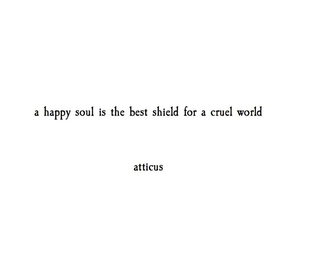happiness is the greatest shield atticuspoetry atticuspoetry