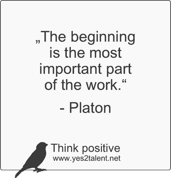 The beginning is the most important part of the work. - Platon