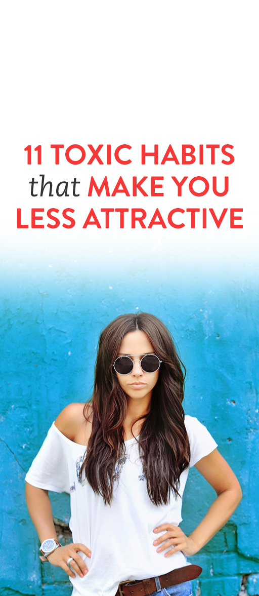 11 Toxic Habits That Make You Less Attractive & Have Nothing To Do With Your Appearance