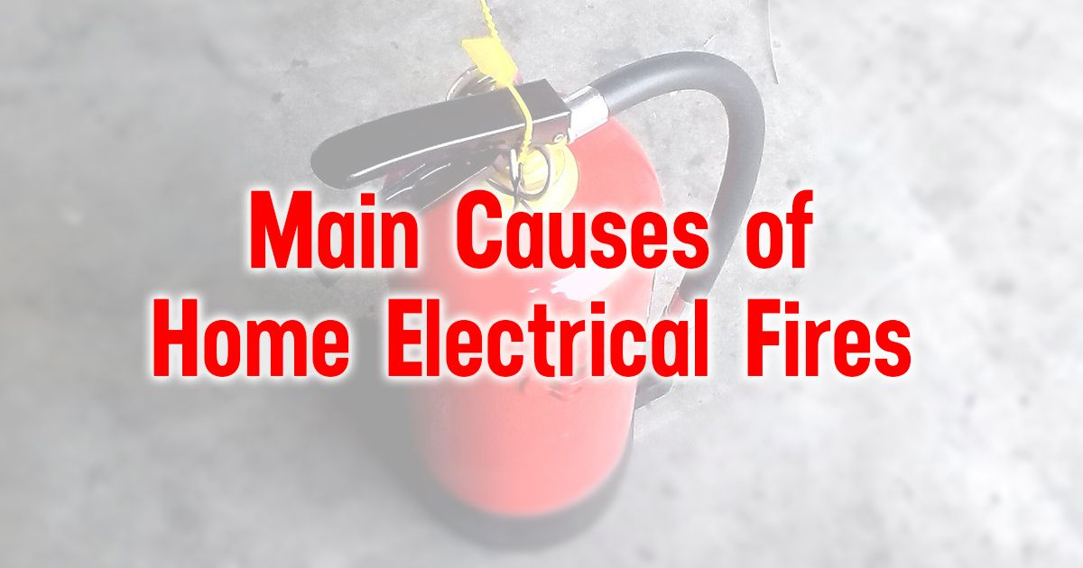 Understanding The Main Causes Of Electrical Fires Can Help