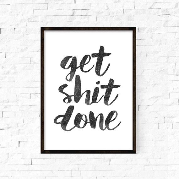 Get Shit Done Black and White Typography Quote Motivational Home Decor Screenprint Letterpress