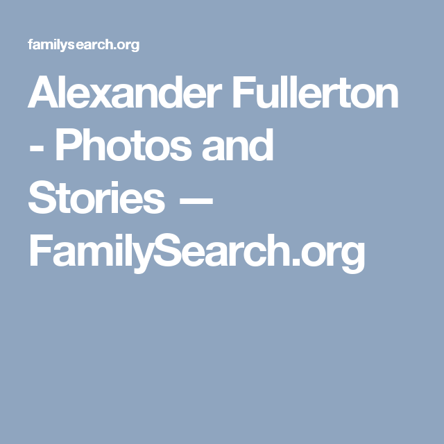 Alexander Fullerton - Photos and Stories — FamilySearch.org