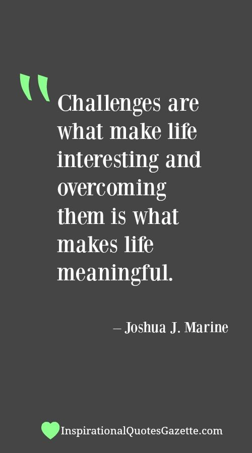 Challenges Are What Make Life Interesting And Overcoming Them Is What Makes Life Meaningful Inspirational Quotes Gazette Persistence Quotes Determination Quotes Challenge Quotes