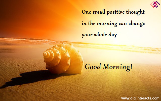 One Small Positive Thought In The Morning Can Change The Whole Day Positive Good Morning Quotes Good Morning Quotes Good Day Quotes