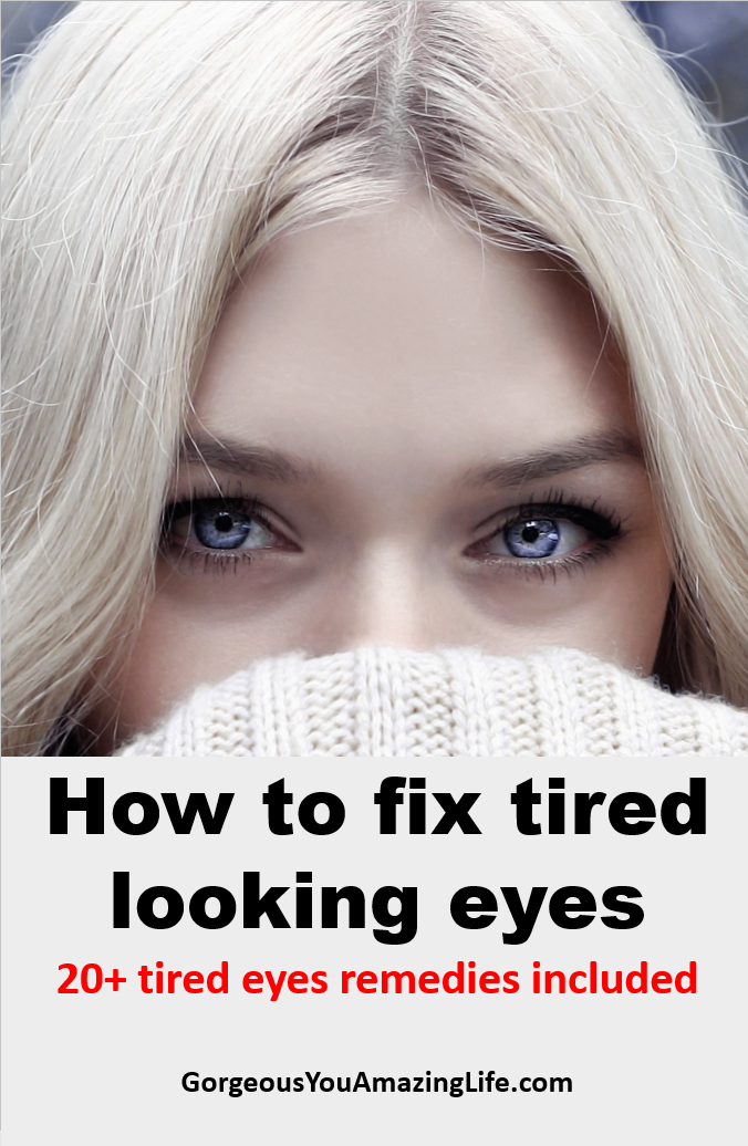 How to fix tired looking eyes (20+ tired eyes remedies