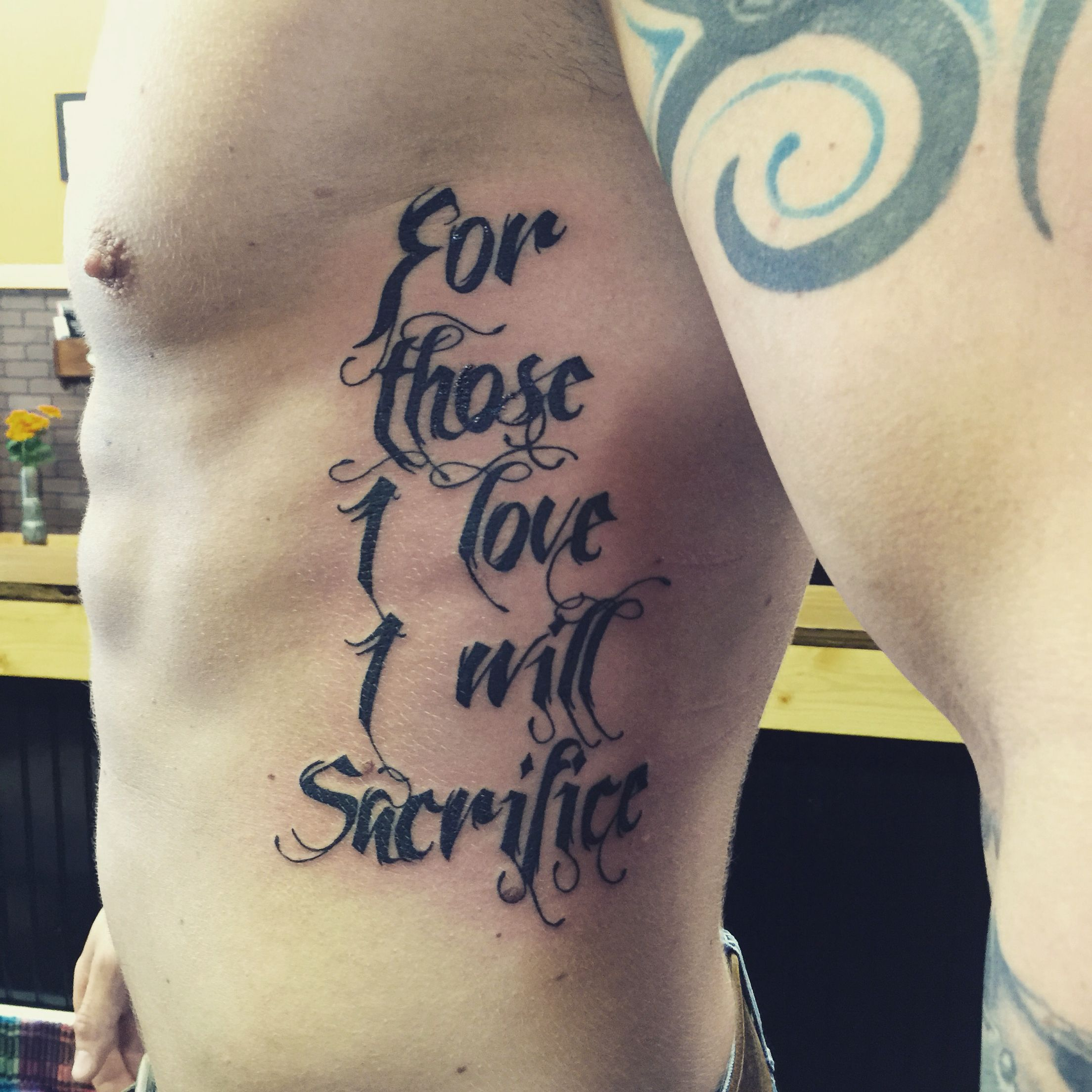Badass Tattoo Quotes For Guys: For Those I Love I Will Sacrifice Tattoo