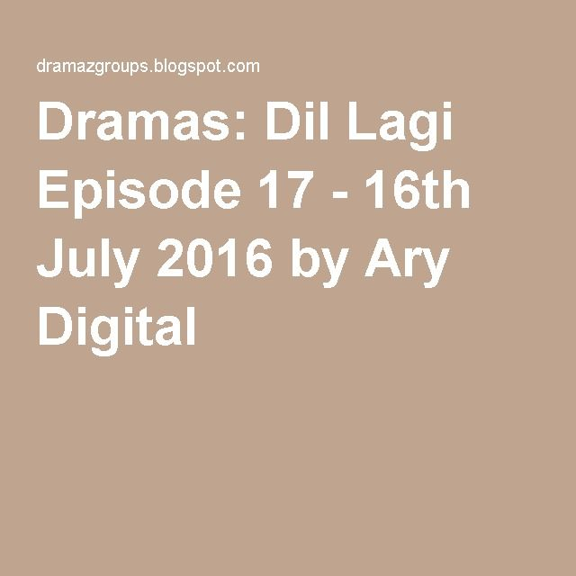 Dramas: Dil Lagi Episode 17 - 16th July 2016 by Ary Digital