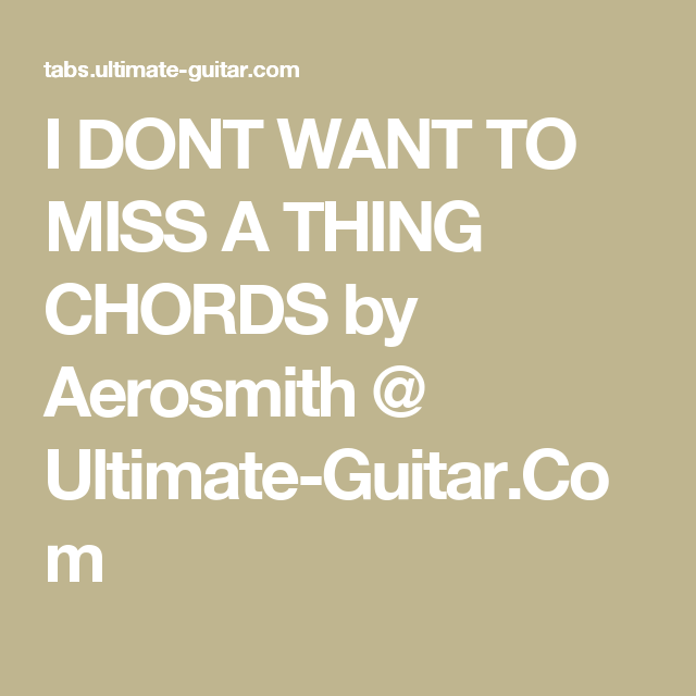 I Dont Want To Miss A Thing Chords By Aerosmith Ultimate Guitar