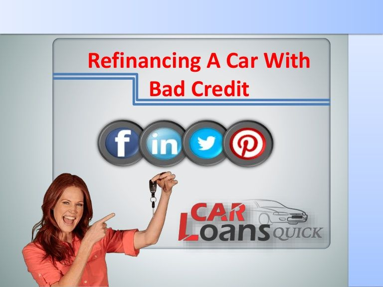 Refinance Car With Bad Credit: Check Out Here To Refinancing A Car Loan With Bad Credit
