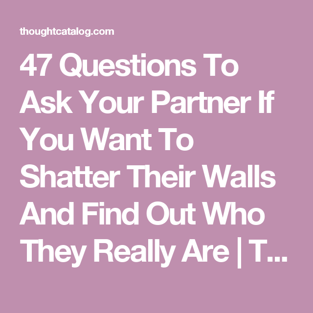 47 Questions To Ask Your Partner If You Want To Shatter Their ...