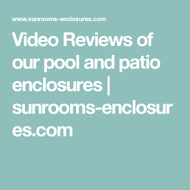 Video Reviews Of Our Pool And Patio Enclosures | Sunrooms Enclosures.com