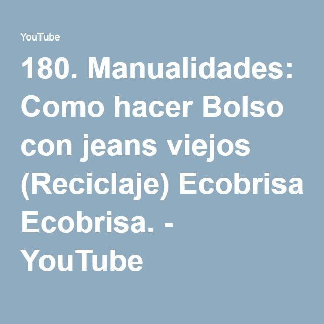 180. Manualidades: Como hacer Bolso con jeans viejos (Reciclaje) Ecobrisa. - YouTube