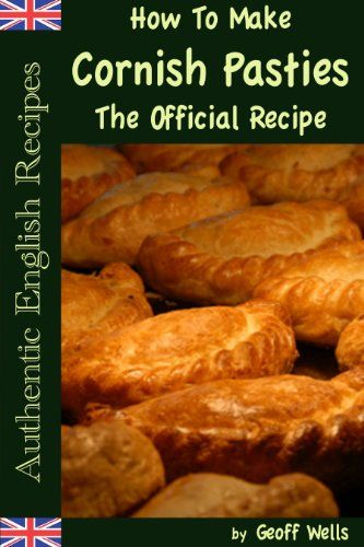 How to make cornish pasties the official recipe authentic english how to make cornish pasties the official recipe authentic english recipes book 8 forumfinder Choice Image