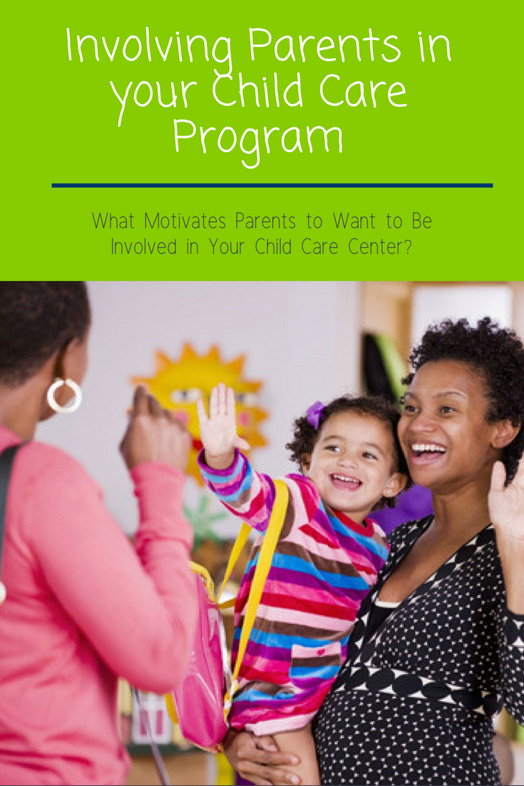 When It Comes To Day Care Parents Want >> Involving Parents In Your Child Care Program What Motivates Parents