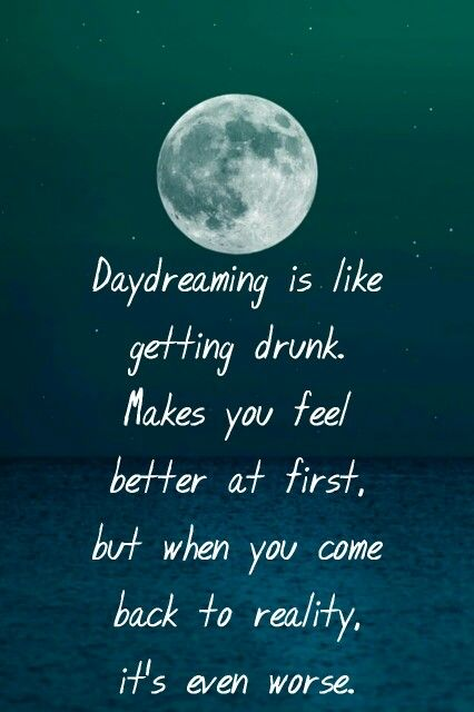 Daydreaming Is Like Getting Drunk Daydream Love Quotes Love