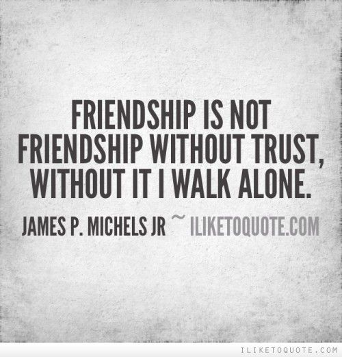 Friendship Is Not Friendship Without Trust Without It I Walk Alone Custom Trust In Friendship