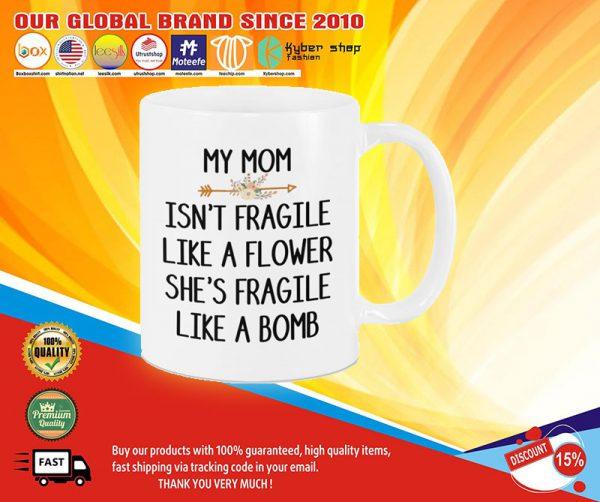 My Mom Isn T Fragile Like A Flower She S Fragile Like A Bomb Mug In 2021 My Mom Mugs Mom