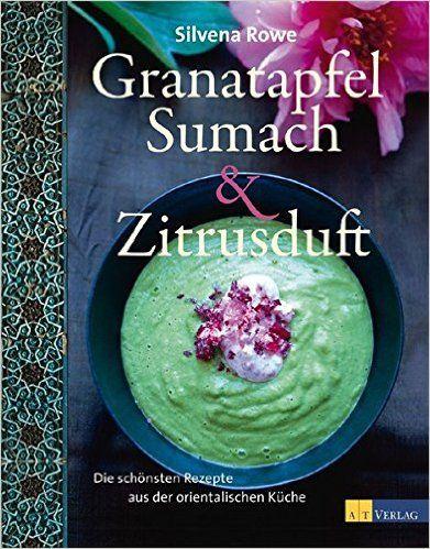 Granatapfel Sumach Und Zitrusduft Die Schonsten Rezepte Aus Der