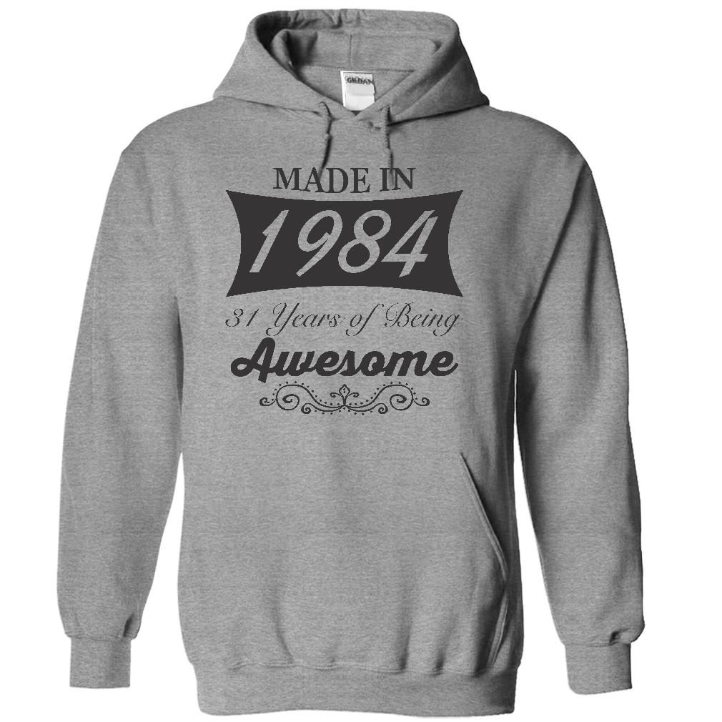 Made in 1984, 31 years of being awesome - Limited Edition T Shirts, Hoodies. Check price ==► https://www.sunfrog.com/Birth-Years/Made-in-1984-31-years-of-being-awesome--Limited-Edition-7899-SportsGrey-14373200-Hoodie.html?41382 $39.9