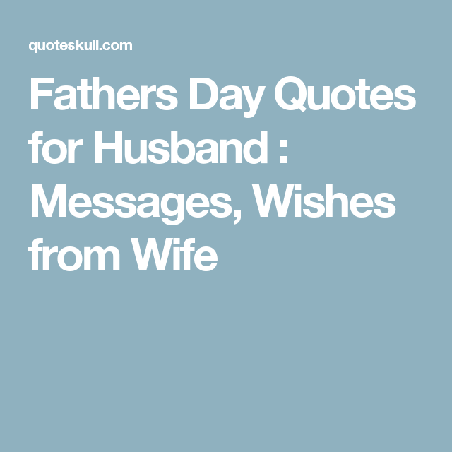 Quotes For Fathers Day For Husband: Fathers Day Quotes For Husband : Messages, Wishes From