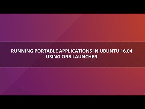 Running Portable Applications in Ubuntu 16.04 using ORB Launcher - YouTube