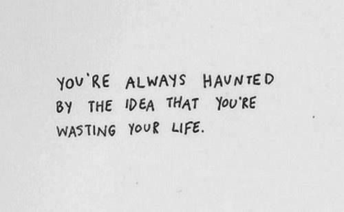 Wasting Your Life Haunted Wasting Quotes 500 Days Of Summer Quotes Words Quotes