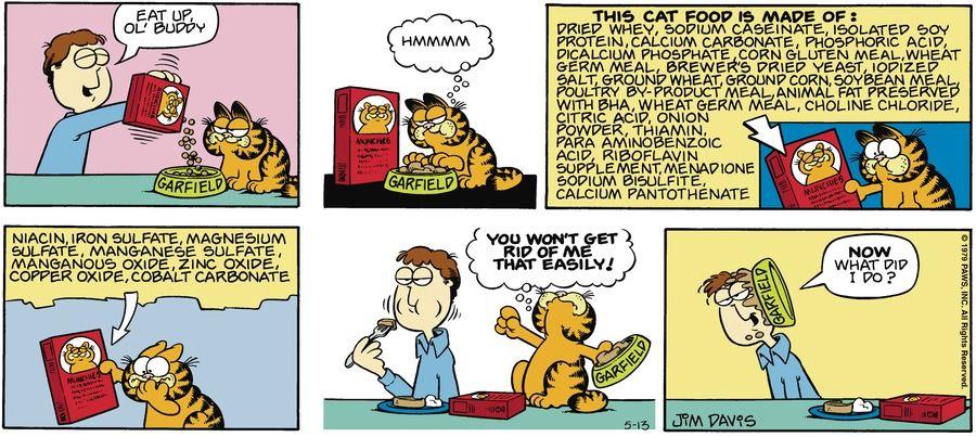 Read today's Garfield comic strip, or search for your favorite! Corn Gluten Meal, Garfield Comics, Jim Davis, Read Comics, Cat Food, Comic Strips, Funny Cats, Comic Books, Jokes