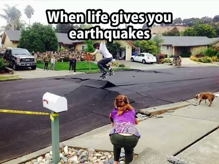 9167a57b2a27120bda3e54d45ceaad8a when life gives you earthquakes earthquake, earthquakes, funny