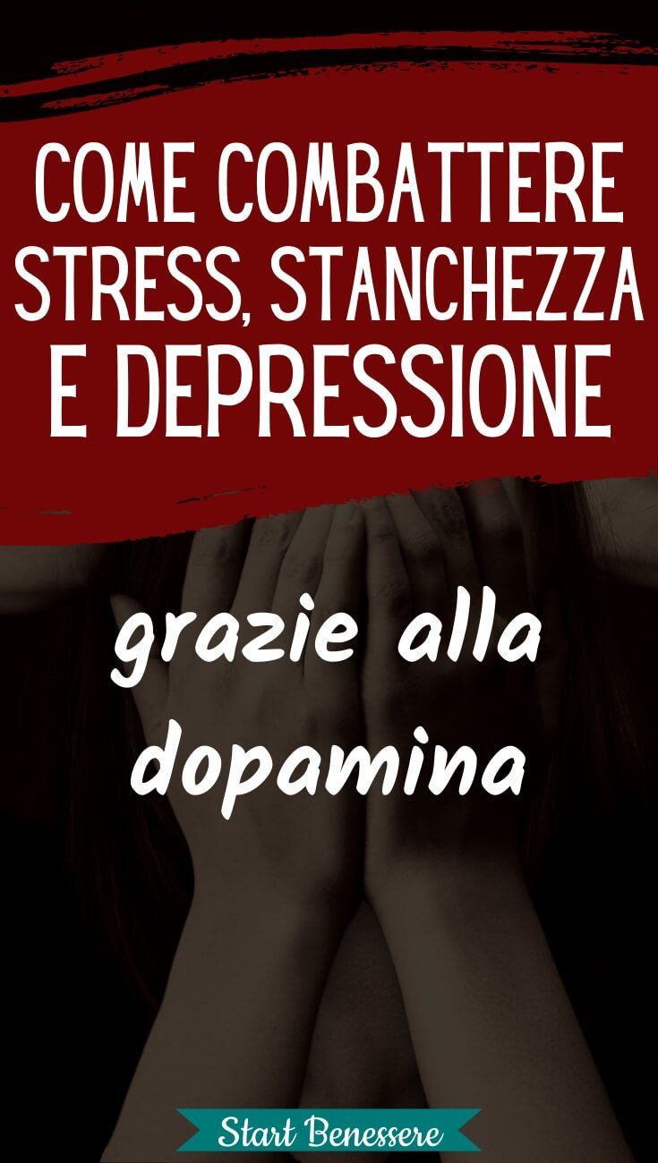 Come potenziare i tuoi livelli di dopamina per combattere tristezza, stress e depressione