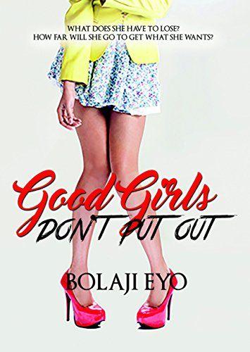 Good Girls Don't Put Out by Bolaji Eyo https://www.amazon.com/dp/B01MZDFINU/ref=cm_sw_r_pi_dp_x_wDDSybFNXFHXD