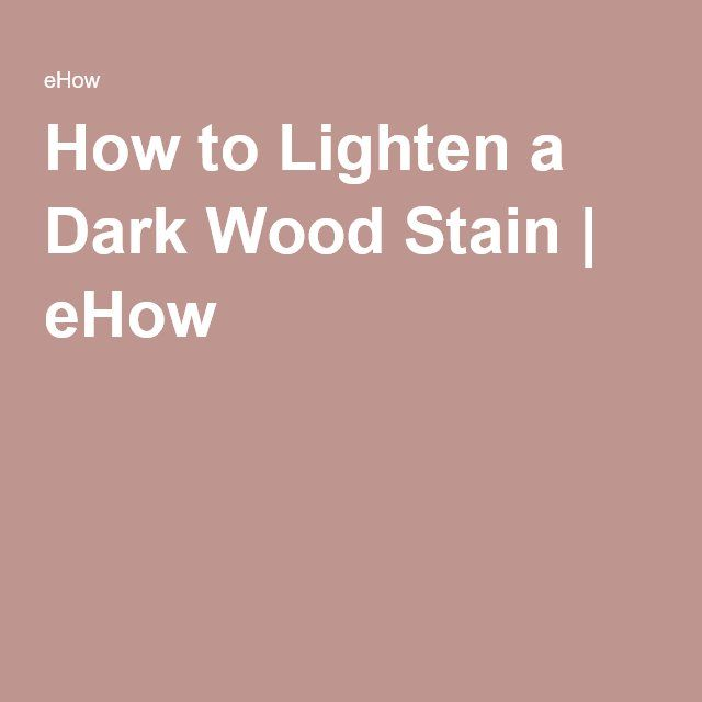 How To Lighten A Dark Wood Stain In 2019