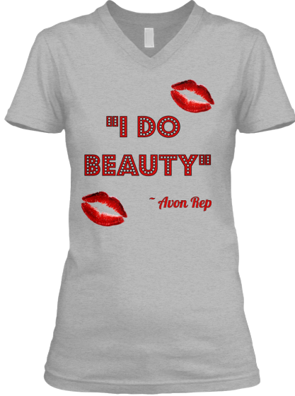 Wear this t-shirt to get your customers coming to YOU! Shop Avon apparel here: https://teespring.com/stores/moxie-maven-beauty