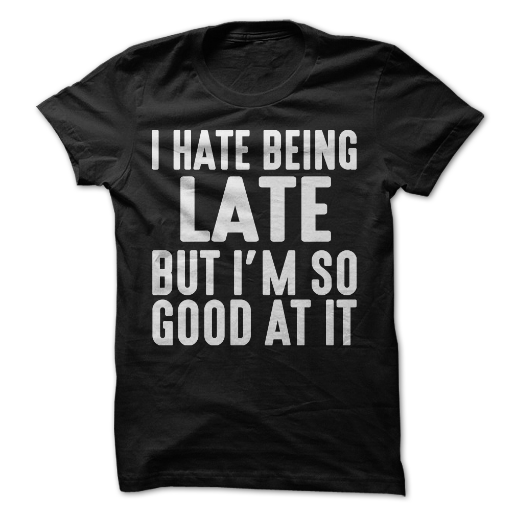 I Hate Being Late But I'm So Good At It - Unisex/Men's T-Shirt / 3XLarge / Black