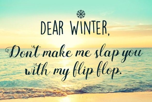Dear Winter Dont Make Me Slap You With My Flip Flop
