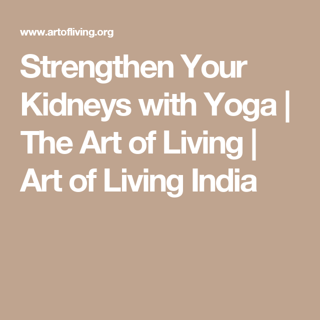 Strengthen Your Kidneys with Yoga   The Art of Living   Art of Living India