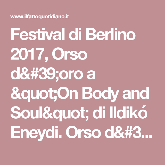 """Festival di Berlino 2017, Orso d'oro a """"On Body and Soul"""" di Ildikó Eneydi. Orso d'argento a Aki Kaurismaki - Il Fatto Quotidiano"""