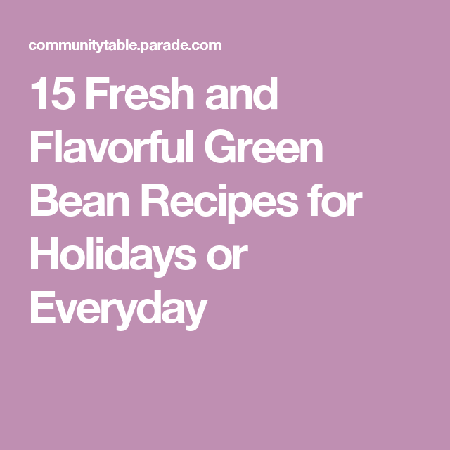 15 Fresh and Flavorful Green Bean Recipes for Holidays or Everyday