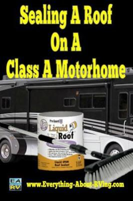 Sealing A Roof On A Class A Motorhome Motorhome Motorhome Remodel Rv Maintenance