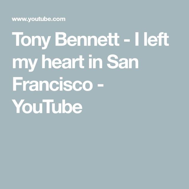 Tony Bennett I Left My Heart In San Francisco Youtube Tony Bennett My Heart Tony
