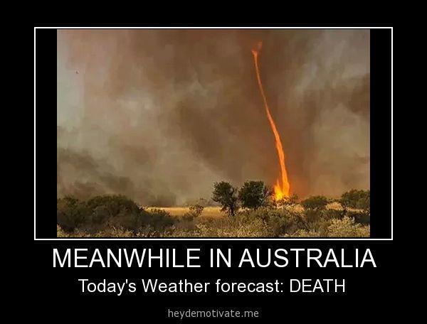 Meanwhile In Australia Fire Tornado Australia Funny Aussie Memes Funny