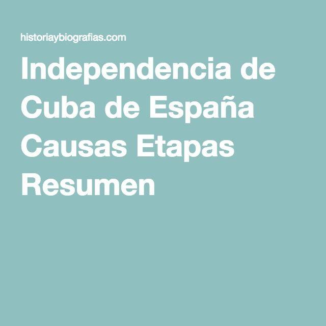 Independencia De Cuba De Espana Causas Etapas Resumen Independencia De Cuba Cuba Espana