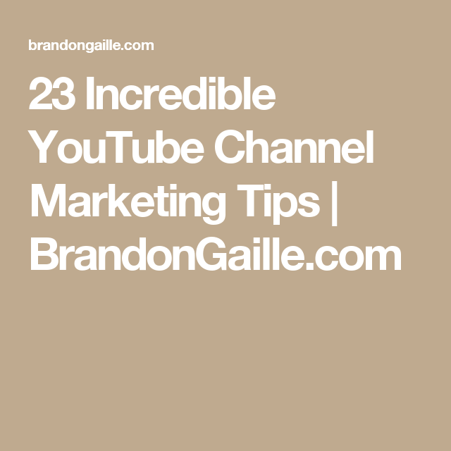 23 Incredible YouTube Channel Marketing Tips | BrandonGaille.com