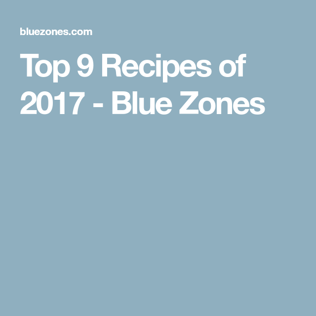 Top 9 Recipes of 2017 - Blue Zones