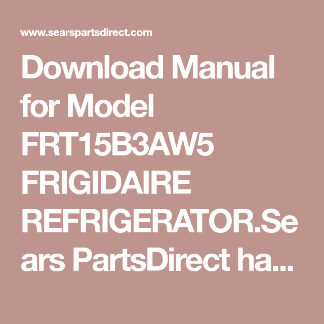 Download Manual For Model Frt15b3aw5 Frigidaire Refrigerator Sears Partsdirect Has Parts Manuals Part Diagrams For Manual Frigidaire Top Mount Refrigerator