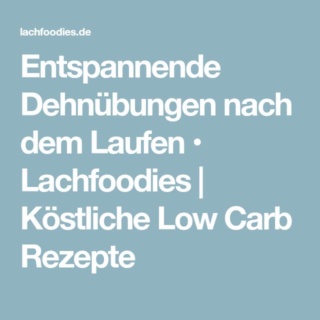 Entspannende Dehnübungen nach dem Laufen • Lachfoodies | Köstliche Low Carb Rezepte