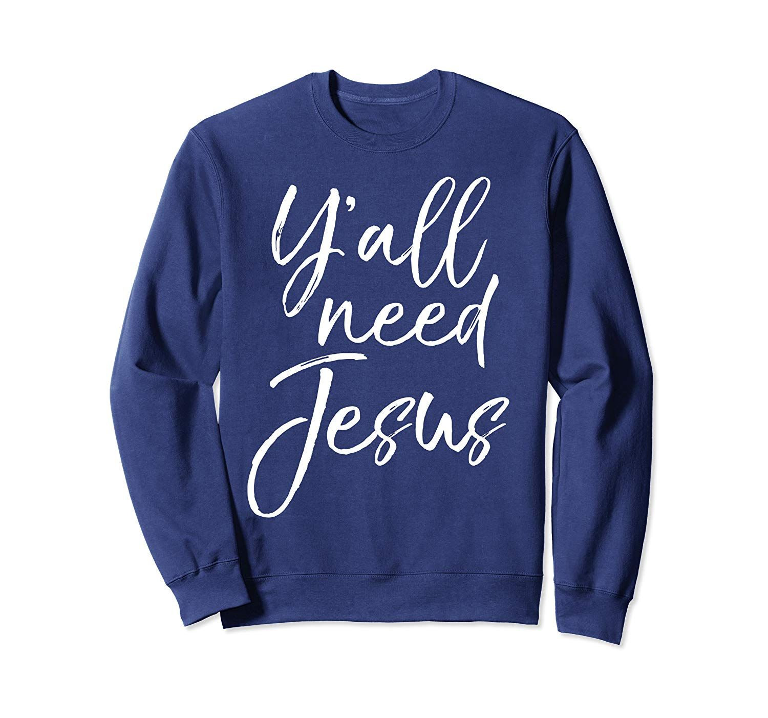 Cute Southern Christian Saying Funny Quote Y'all Need Jesus Sweatshirt #vegetarianquotes