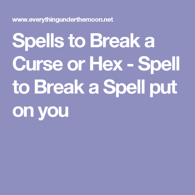 Spells to Break a Curse or Hex - Spell to Break a Spell put on you