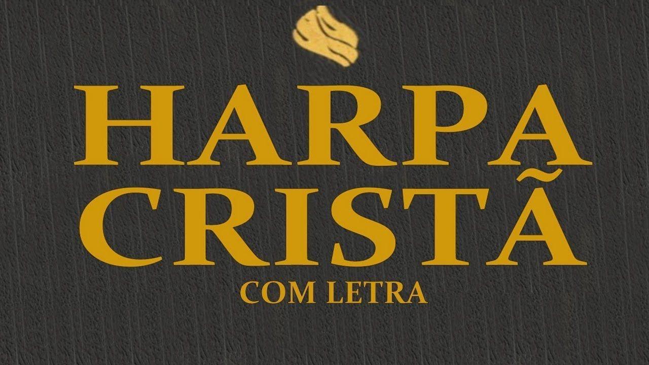 Harpa Crista Com Letra 2018 Louvor E Adoracao Harpa Crista